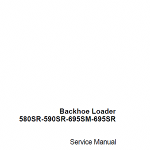 Case 580SR, 590SR, 695SM and 695SR Backhoe Loader Service Manual